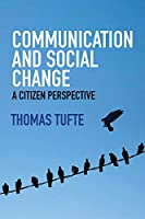 Communication and Social Change: A Citizen Perspective (Global Media and Communication)