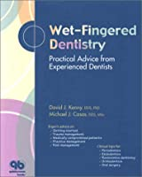 Wet-Fingered Dentistry: Practical Advice from Experienced Dentists