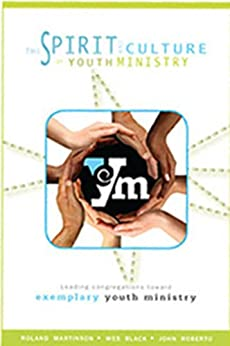 The Spirit and Culture of Youth Ministry by [Roberto, John, Black, Wesley, Martinson, Roland]