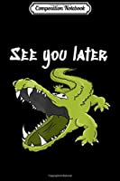 Composition Notebook: See You Later Alligator Image Funny Pun Fashions  Journal/Notebook Blank Lined Ruled 6x9 100 Pages