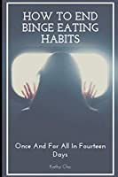How To End Binge Eating Habits: Once And For All In Fourteen Days (Binge Eating, Habits, Keeping a Journal, Relaxation Exercise)