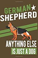 GERMAN SHEPHERD.ANYTHING ELSE IS JUST A DOG: Notebook / Journal / Diary, Notebook Writing Journal ,6x9 dimension|120pages