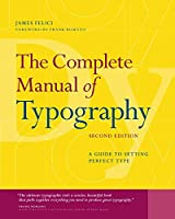 Complete Manual of Typography, The: A Guide to Setting Perfect Type