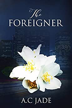 The Foreigner: A romance Story. An unexpected Love Affair involving intense passion, deception and loss. by [JADE, A.C]