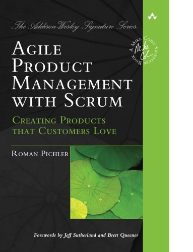 Download Agile Product Management with Scrum: Creating Products that Customers Love (Addison-Wesley Signature Series (Cohn)) 0321605780