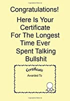 Congratulations! Here Is Your Certificate For The Longest Time Ever Spent Talking Bullshit: A Funny Gift Journal Notebook...A Message For You. NOTEBOOKS Make Great Gifts