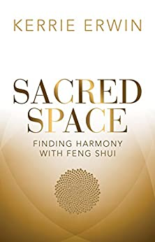 Sacred Space: Finding Harmony with Feng Shui by [ERWIN, KERRIE]