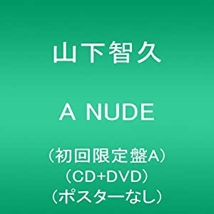 A NUDE(初回限定盤A)(CD+DVD)(ポスターなし)