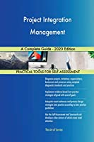 Project Integration Management A Complete Guide - 2020 Edition