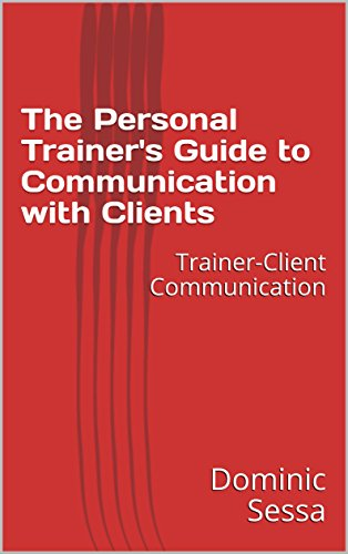 The Personal Trainer's Guide to Communication with Clients: Trainer-Client Communication (English Edition)