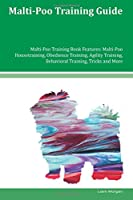 Malti-poo Training Guide Malti-poo Training Book Features: Malti-poo Housetraining, Obedience Training, Agility Training, Behavioral Training, Tricks and More