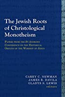 The Jewish Roots of Christological Monotheism: Papers from the St Andrews Conference on the Historical Origins of the Worship of Jesus (Library of Early Christology)