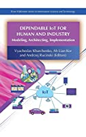 Dependable Iot for Human and Industry: Modeling, Architecting, Implementation (River Publishers Series in Information Science and Technology)