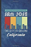 San Jose the City Is Calling California: Funny Blank Lined Backpacking Tourist Notebook/ Journal, Graduation Appreciation Gratitude Thank You Souvenir Gag Gift, Fashionable Graphic 110 Pages