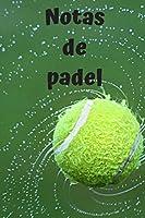 Notas de padel: Diario de padel| Cuaderno de padel 132 páginas 6x9 pulgadas | Regalo para los chicos y chicas que practican el deporte del padel| diario de deportes. (Diario padel)