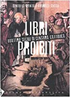 Libri proibiti. Quattro secoli di censura cattolica