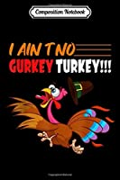 Composition Notebook: FG V I Ain't No Gurkey Turkey Funny Thanksgiving Gift  Journal/Notebook Blank Lined Ruled 6x9 100 Pages