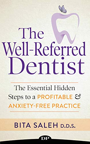 The Well-Referred Dentist: The Essential Hidden Steps to a Profitable & Anxiety-Free Practice (English Edition)