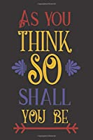 As You Think So Shall You Be: 2020 Diary, Planner, Organiser  - Week Per View - with Inspirational Motivational Quote
