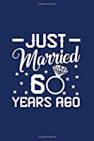 Just Married 60 Years Ago: Blank Line Journal For 60 Year Wedding Anniversary, 60 Years of Marriage, 60th Wedding Anniversary, Anniversary Gift