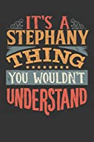 Its A Stephany Thing You Wouldnt Understand: Stephany Diary Planner Notebook Journal 6x9 Personalized Customized Gift For Someones Surname Or First Name is Stephany