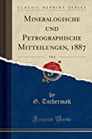 Mineralogische Und Petrographische Mitteilungen, 1887, Vol. 8 (Classic Reprint)