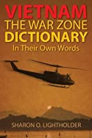 Vietnam: The War Zone Dictionary in Their Own Words
