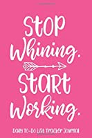 Stop Whining, Start Working (Daily To-Do List Tracker Journal): 6x9 Lined To-Do Checkbox Notebook, 120 Pages – Cute Pink with Motivational, Inspirational Productivity Quote
