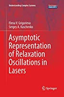 Asymptotic Representation of Relaxation Oscillations in Lasers (Understanding Complex Systems)