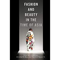 Fashion and Beauty in the Time of Asia (Nyu Series in Social and Cultural Analysis)