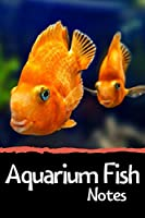 Aquarium Fish Notes: Customized Fish Keeper Maintenance Tracker For All Your Aquarium Needs. Great For Logging Water Testing, Water Changes, And Overall Fish Observations.