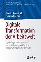 Digitale Transformation der Arbeitswelt: Psychologische Erkenntnisse zur Gestaltung von aktuellen und zukuenftigen Arbeitswelten (Die Wirtschaftspsychologie)
