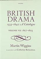 British Drama 1533-1642: A Catalogue: 1617-1623