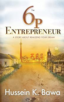 The 6p Entrepreneur: A Story About Realizing Your Dream by [Bawa, Hussein K.]
