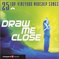 25 Top Vineyard Worship: Draw Me Close