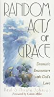 Random Acts of Grace: Dramatic Encounters With God's Love