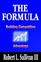 The Formula: Building Competitive Advantage