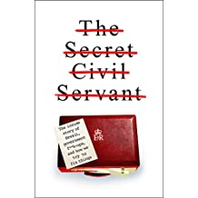 The Secret Civil Servant: The Inside Story of Brexit, Government F**k-Ups, and How we Try to Fix Things