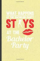 What Happens at the Bachelor Party Stays at the Bachelor Party: Funny Blank Lined Notebook/ Journal For Bachelor Party, Wedding Planner Bridesmaid, Inspirational Saying Unique Special Birthday Gift Idea Cute Ruled 6x9 110 Pages