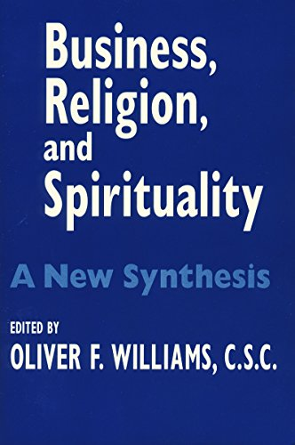 Download Business, Religion, & Spirituality: A New Synthesis (The John W. Houck Notre Dame Series in Business Ethics) 0268021740