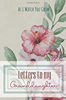 """Letters to my Granddaughter Journal-Grandparents Journal Appreciation Gift-Lined Notebook To Write In-6""""x9"""" 120 Pages Book 8: Keepsake Gift to Write Memories Thoughts Plans Journaling-Gift for Secret Santa Christmas Coworkers Friends Family Boss"""
