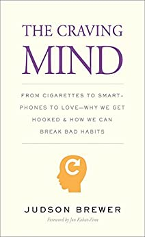 The Craving Mind: From Cigarettes to Smartphones to Love—Why We Get Hooked and How We Can Break Bad Habits by [Brewer, Judson]
