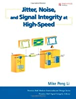 Jitter, Noise, and Signal Integrity at High-Speed (Prentice Hall Signal Integrity Library)