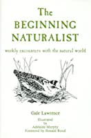 The Beginning Naturalist: Weekly Encounters With the Natural World
