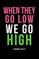 When They Go Low We Go High: Michelle Obama ; Alpha Kappa Alpha gratitude and inspirational journal ; for AKA soror or future soror