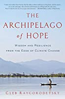 The Archipelago of Hope: Wisdom and Resilience from the Edge of Climate Change