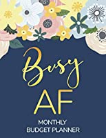 Monthly Budget Planner Busy AF: Undated Expense Finance Budget By A Year Monthly Weekly & Daily Bill Budgeting Planner And Organizer Tracker Workbook Journal Busy AF 1