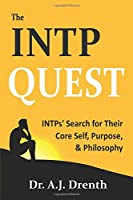 The INTP Quest: INTPs' Search for Their Core Self, Purpose, & Philosophy
