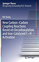 New Carbon–Carbon Coupling Reactions Based on Decarboxylation and Iron-Catalyzed C–H Activation (Springer Theses)
