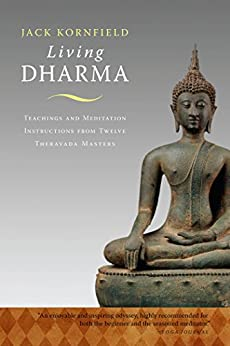 Living Dharma: Teachings and Meditation Instructions from Twelve Theravada Masters by [Kornfield, Jack]